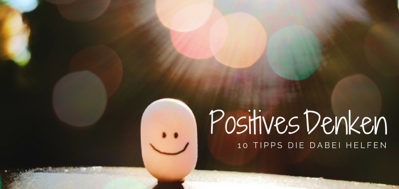 10 Tipps für positives Denken. Be Happy!